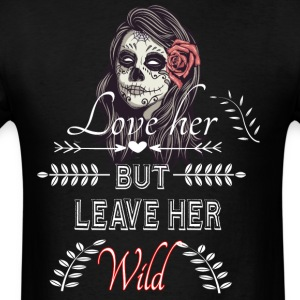 Love Her but Leave Her Wild - Men's T-Shirt