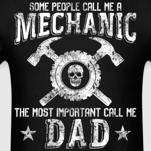 The Most Important Call Me Mechanic Dad T Shirt - Men's T-Shirt