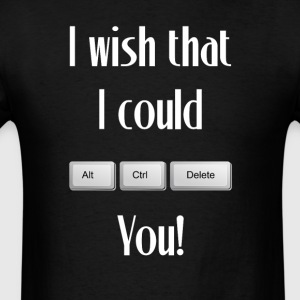 Wish I Could Control Alt Delete You Programmer - Men's T-Shirt
