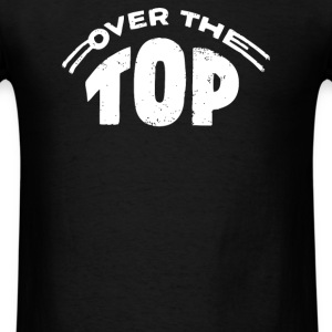 Over The Top - Men's T-Shirt