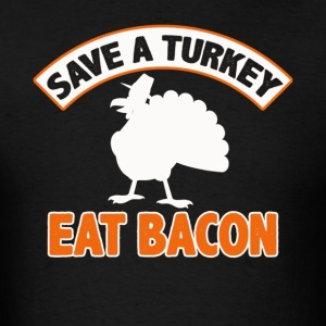 Save A Turkey Eat Bacon Pork Funny Thanksgiving - Men's T-Shirt