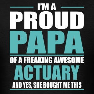 I m A Proud Papa Of A Freaking Awesome ACTUARY - Men's T-Shirt
