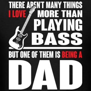 I Love Playing Bass And Being Dad A T Shirt - Men's T-Shirt
