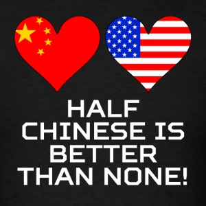 Half Chinese Is Better Than None - Men's T-Shirt