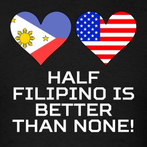 Half Filipino Is Better Than None - Men's T-Shirt