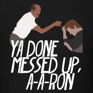 you_done_messed_up_a_a_ron - Men's T-Shirt