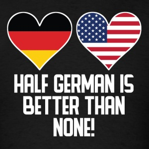 Half German Is Better Than None - Men's T-Shirt