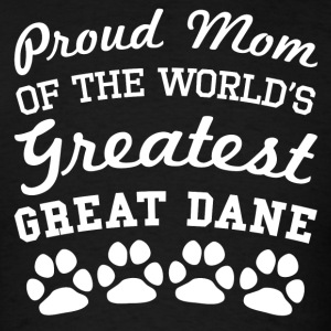 Proud Mom Of The World's Greatest Great Dane - Men's T-Shirt