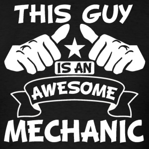 This Guy Is An Awesome Mechanic - Men's T-Shirt