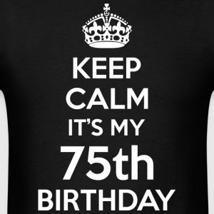Keep Calm Its My 75th Birthday - Men's T-Shirt