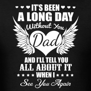 It's been a long day without you dad - Men's T-Shirt
