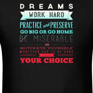 Dreams work hard practice and preserve - Men's T-Shirt