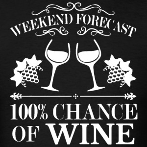 Weekend Forecast 100% Chance Of Wine T Shirt - Men's T-Shirt