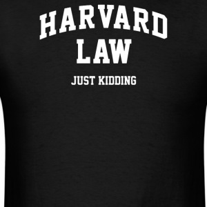 Harvard Law Just Kidding - Men's T-Shirt
