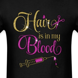 Hair is in My Blood - Men's T-Shirt