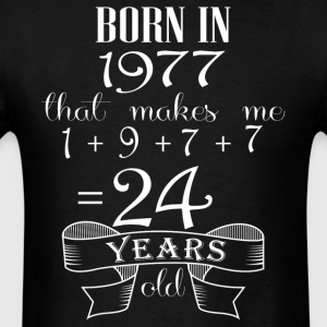 Born in 1977 what make me 24 years old - Men's T-Shirt