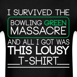 I Survived the Bowling Green Massacre T-Shirt - Men's T-Shirt