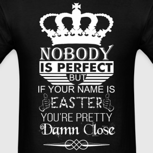 Nobody Is Perfect But If Youre Names Easter Close - Men's T-Shirt