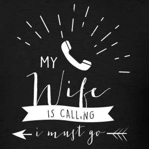 My wife is calling - Men's T-Shirt