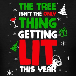 The Tree Isnt The Only Thing Getting Lit This Year - Men's T-Shirt