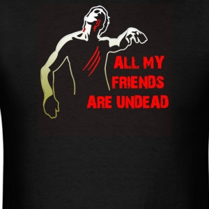 All My Friends Are Undead - Men's T-Shirt