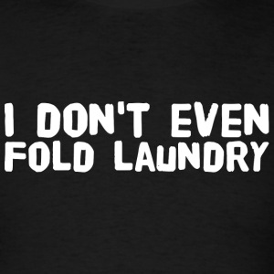 Gambler - I don't even Fold Laundry Gambling Pok - Men's T-Shirt