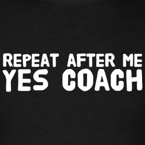 Coach - Repeat after me yes coach - Men's T-Shirt