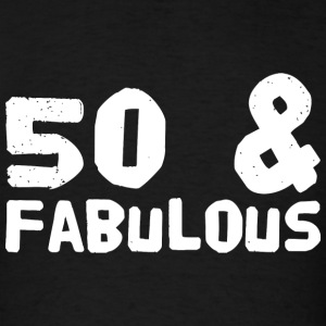 Fabulous - Fifty And Fabulous - Men's T-Shirt