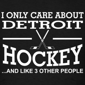 Hockey - i only care about detroit hockey and li - Men's T-Shirt