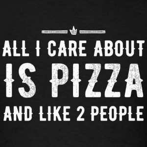 PIZZA - ALL I CARE ABOUT IS PIZZA AND LIKE 2 PEO - Men's T-Shirt