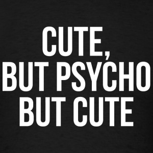 Psycho - Cute, But Psycho. But Cute. - Men's T-Shirt