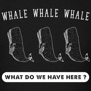 Whale - Whale Whale Whale What Do we have here ? - Men's T-Shirt