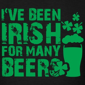 Irish - I've been irish for so many beers - Men's T-Shirt