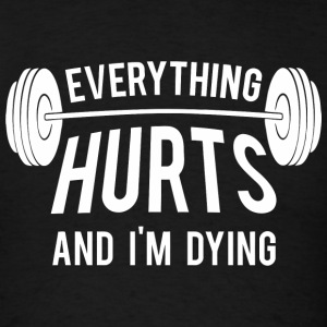 Lifting - Everything Hurts And I'm Dying Funny W - Men's T-Shirt