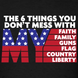 Amercian - The 6 Things You Dont Mess - Men's T-Shirt