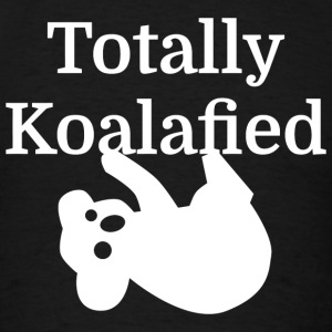 Koalafied - Totally Koalafied - Men's T-Shirt