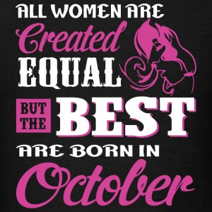 October - All Women Are Created Equal But The Be - Men's T-Shirt