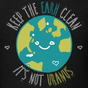 Earth - keep the earth clean it's not a uranus - Men's T-Shirt