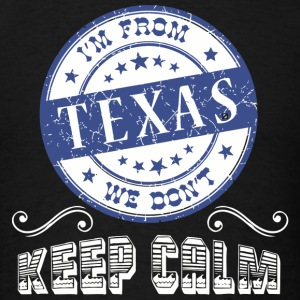 Texas - I'm From Texas We Dont Keep Calm - State - Men's T-Shirt