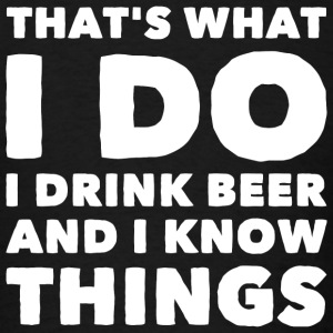 Beer - That's what I do I drink beer and i know - Men's T-Shirt