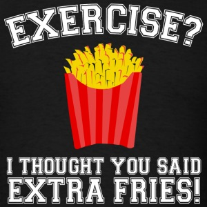 Fries - Exercise? I Thought You Said Extra Fries - Men's T-Shirt