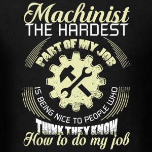 Machinist - Machinist The Hardest Part Of My Job - Men's T-Shirt