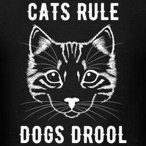 Cat lover - Cats Rule Dogs Drool - For Dog Hater - Men's T-Shirt