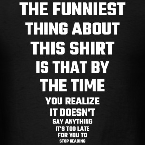 Funny - The Funniest Thing About This Shirt - Men's T-Shirt