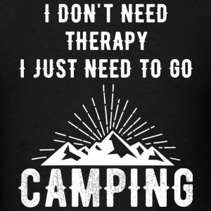 Camping - I Don't Need Therapy I Just Need To Go - Men's T-Shirt