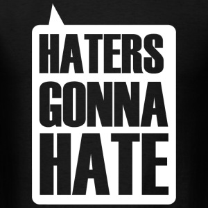 HATER - HATERS GONNA HATE - Men's T-Shirt
