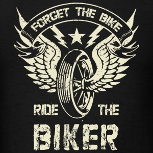 BIKER - FORGET THE BIKE RIDE THE BIKER - Men's T-Shirt