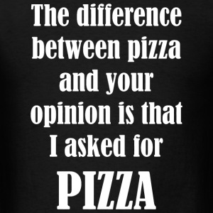 PIZZA - The Difference Between Pizza And Your Op - Men's T-Shirt