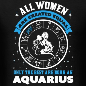 AQUARIUS - ALL WOMEN ARE CREATED EQUAL BUT ONLY - Men's T-Shirt