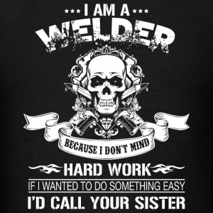 Welder - I Am A Welder T Shirt - Men's T-Shirt
